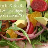 Avocado and Beet Salad with a Sexy Orange Vinaigrette